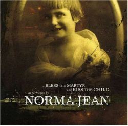 AlbumArt-Norma Jean-Bless the Martyr and Kiss the Child (2002).jpg